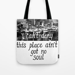 I CAN'T DENY THIS PLACE AIN'T GOT NO SOUL Tote Bag