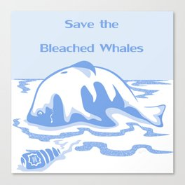 Save the Bleached Whales Canvas Print