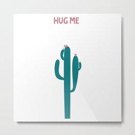 Hug me green cactus t shirt itsyourprint Metal Print
