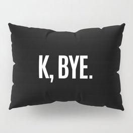 K, BYE OK BYE K BYE KBYE (Black & White) Pillow Sham