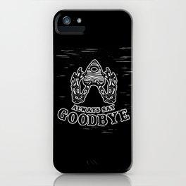Always Say Goodbye - Black iPhone Case