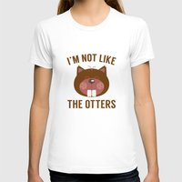 otters T-shirts featuring I'm Not Like The Otters by AmazingVision