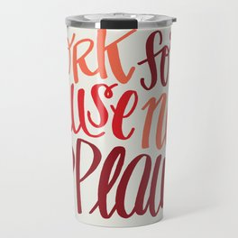 Work For A Cause, Not Applause Travel Mug