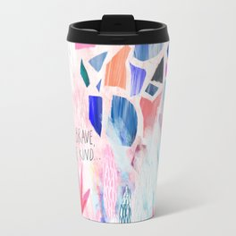 Be Brave, Be Kind Travel Mug