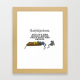 The early bird gets the worm, but its the second mouse who gets the cheese. Framed Art Print