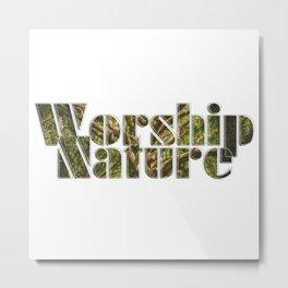 Worship Nature Metal Print