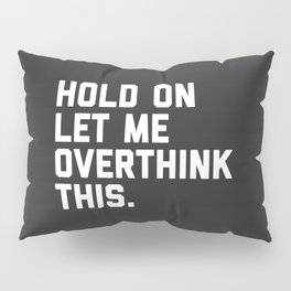 Overthink This Funny Quote Kissenbezug