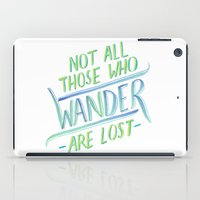 not all who wander iPad Cases featuring Wander by IndigoEleven
