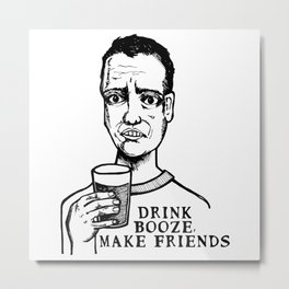 Drink Booze, Make Friends Metal Print