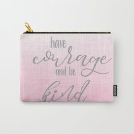 Have courage and be kind Cinderella quote Carry-All Pouch