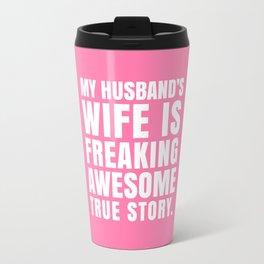 My Husband's Wife is Freaking Awesome (Pink) Travel Mug