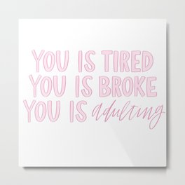 You is Adulting Metal Print