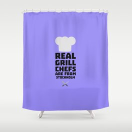 Real Grill Chefs are from Stockholm T-Shirt D6kq5 Shower Curtain
