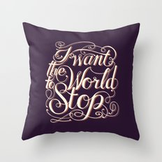 I Want The World to Stop II Throw Pillow