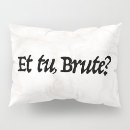 """""""Et tu, Brute?"""" Julius Caesar's Last Words Pillow Sham"""