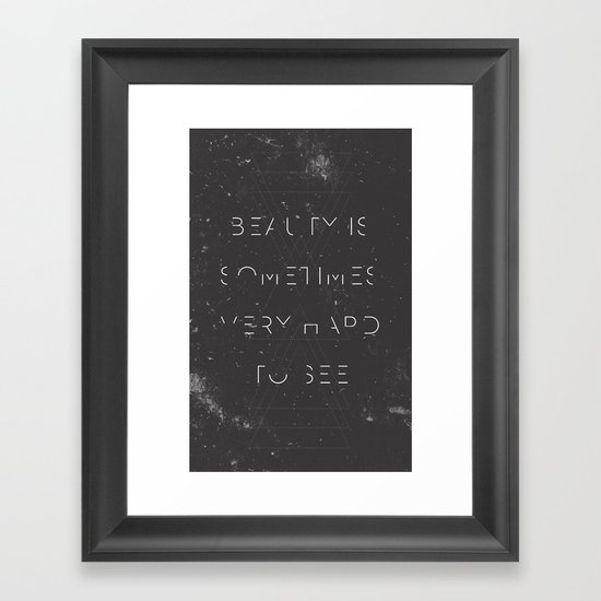 Beauty is Sometimes Very Hard to See Framed Art Print