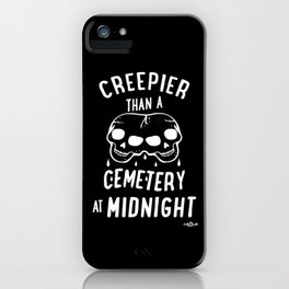 Creepier Than A Cemetery at Midnight iPhone Case