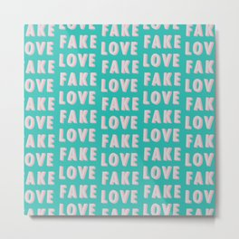 Fake Love - Typography Metal Print