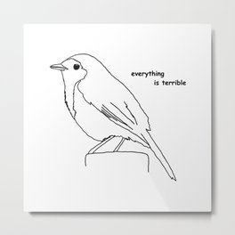 Everything Is Terrible Metal Print