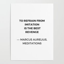 Stoic Inspiration Quotes - Marcus Aurelius Meditations - To refrain from imitation is the best reven Poster