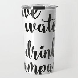 Save water drink champagne Travel Mug