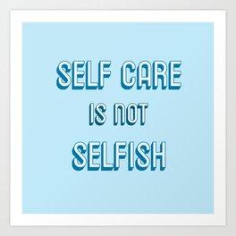 SELF CARE IS NOT SELFISH Art Print