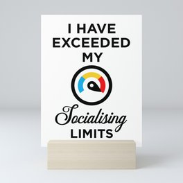 I have exceeded my socialising limits Mini Art Print