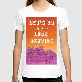 Let's Go where we Lose Service T-shirt
