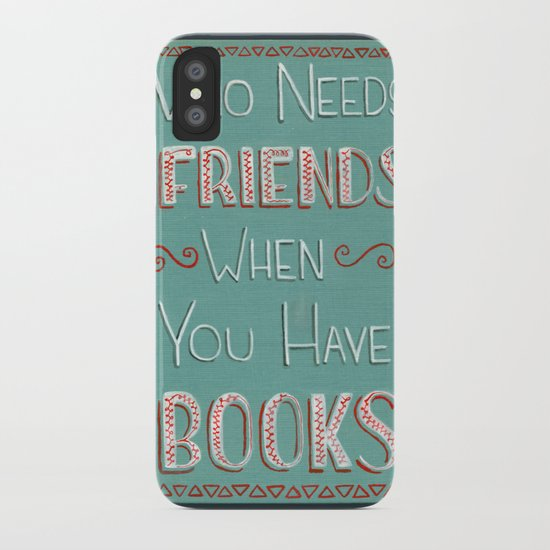 Who needs friends? iPhone Case