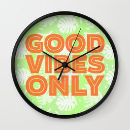 Good vibes only: Ain't nobody got time for bad vibes Wall Clock