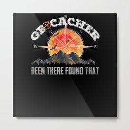 geocaching Design Been there found that Geocacher Metal Print