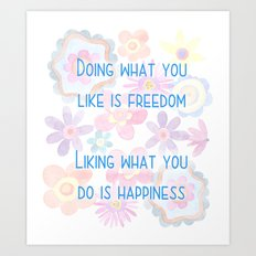 Liking What You Do Is Happiness Art Print