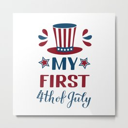 My First 4th of July lettering. Funny Independence Day quote. Metal Print