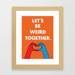 Let's be weird together Framed Art Print