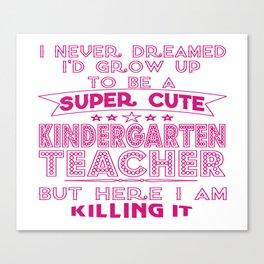 A SUPER CUTE KINDERGARTEN TEACHER Canvas Print