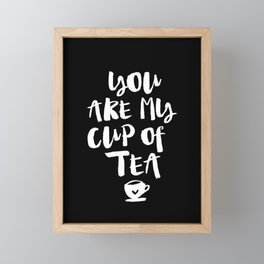 You Are My Cup of Tea black and white modern typographic quote poster canvas wall art home decor Framed Mini Art Print