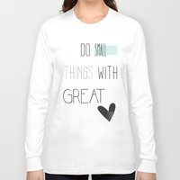 calendars Long Sleeve T-shirts featuring Do small things, typography, quote, inspiration by Shabby Studios Design & Illustrations ..