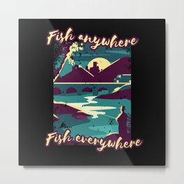 Fish Anywhere Funny Fisher Design Metal Print