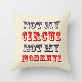 NOT MY CIRCUS NOT MY MONKEYS (Color) Throw Pillow