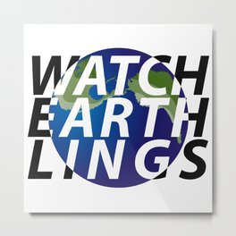 watch earthlings Metal Print