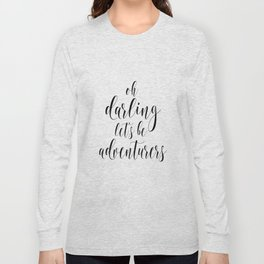 Oh Darling Lets Be Adventurers, Inspirational Quote, Travel Quote, Printable Art, Motivational Print Long Sleeve T-shirt