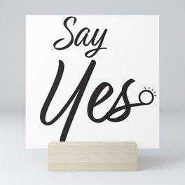 Say Yes Marriage Proposal Mini Art Print