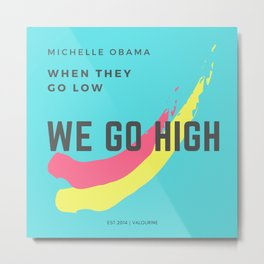 Michelle Obama Quote | When They Go Low We Go High Metal Print
