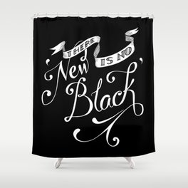 I'll stop wearing black when they invent a darker colour Shower Curtain