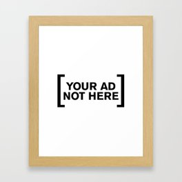 [Your Ad Not Here] Framed Art Print