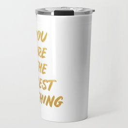 You are the best thing Travel Mug