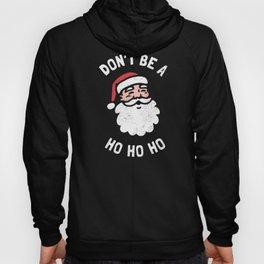 Don't Be A Ho Ho Ho Hoody