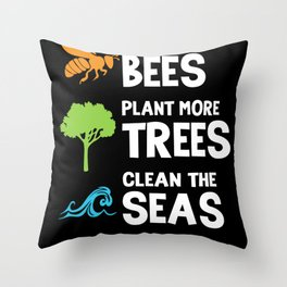 Help bees, plant trees, clean the seas Throw Pillow