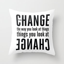 """""""If you change the way you look at things, the things you look at change."""" - Wayne Dyer Throw Pillow"""