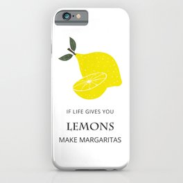 If Life Gives You Lemons Make Margaritas, Illustration Print iPhone Case